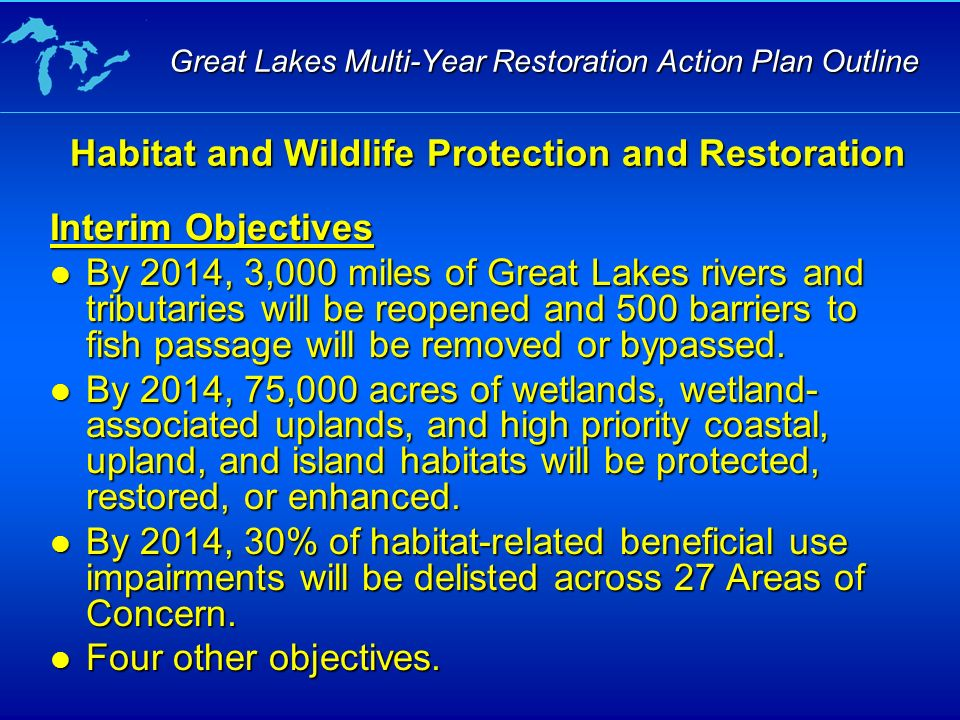 Interim Objectives By 2014, 3,000 miles of Great Lakes rivers and tributaries will be reopened and 500 barriers to fish passage will be removed or bypassed.