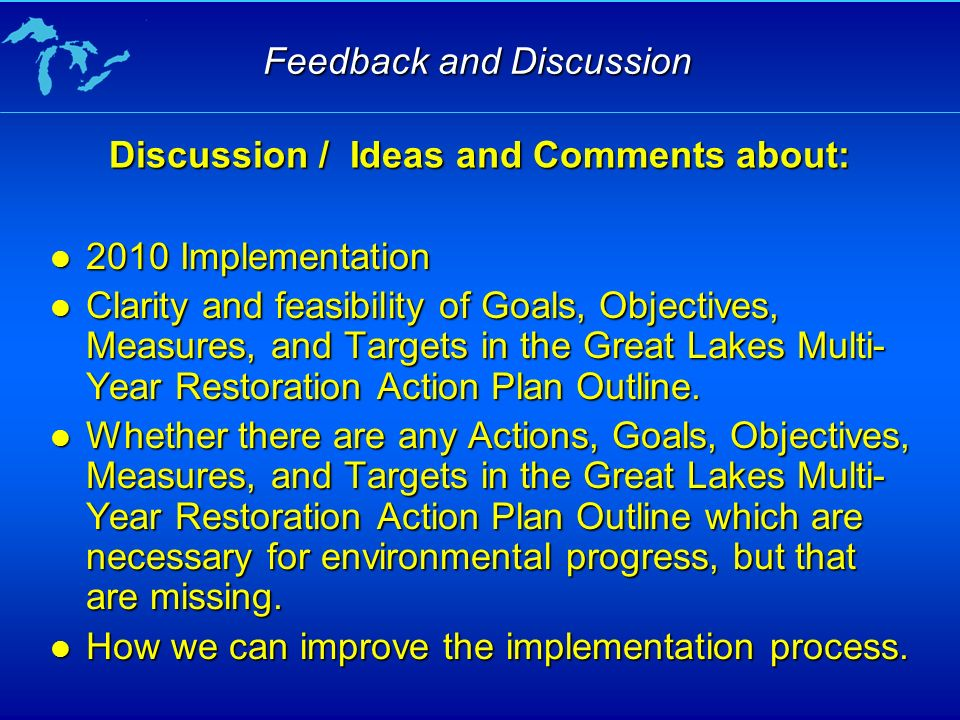 Feedback and Discussion 2010 Implementation 2010 Implementation Clarity and feasibility of Goals, Objectives, Measures, and Targets in the Great Lakes Multi- Year Restoration Action Plan Outline.