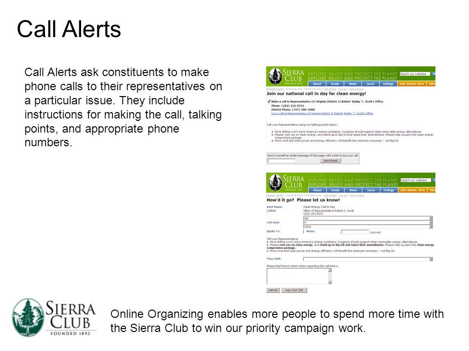 Online Organizing enables more people to spend more time with the Sierra Club to win our priority campaign work. Call Alerts Call Alerts ask constitue