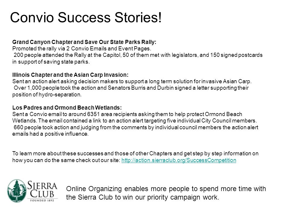Online Organizing enables more people to spend more time with the Sierra Club to win our priority campaign work. Convio Success Stories! Grand Canyon