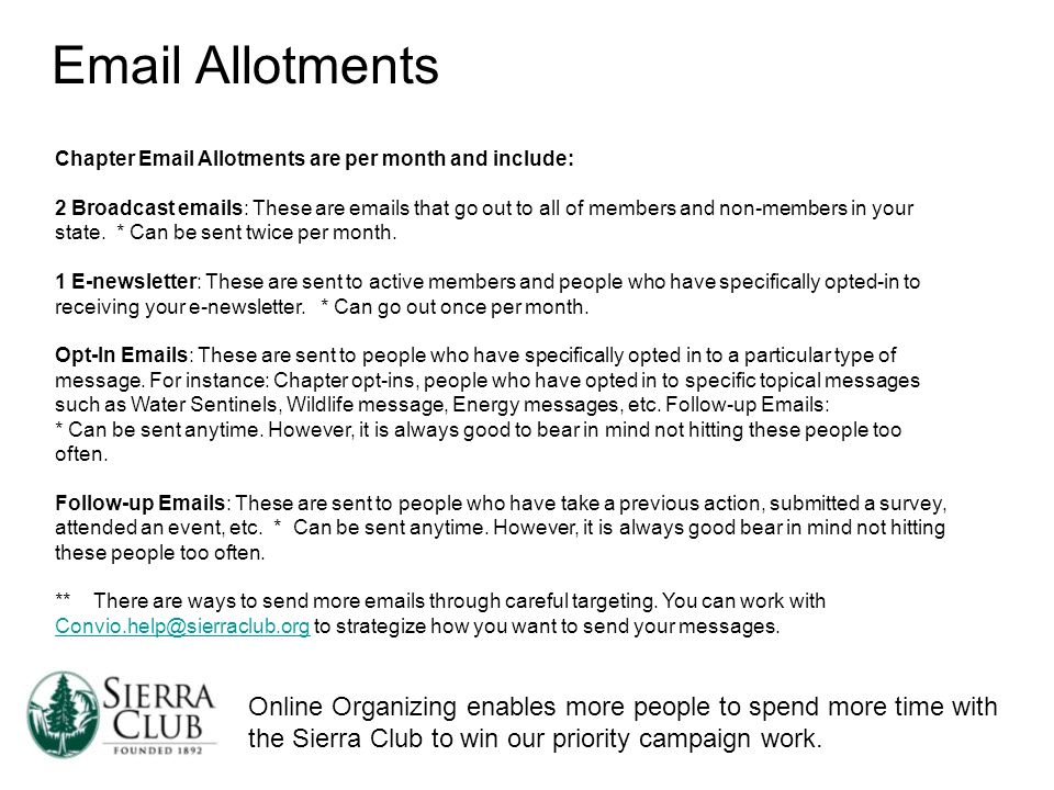 Online Organizing enables more people to spend more time with the Sierra Club to win our priority campaign work. Email Allotments Chapter Email Allotm