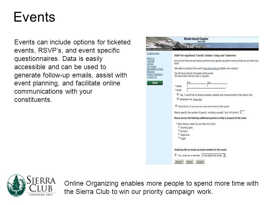 Online Organizing enables more people to spend more time with the Sierra Club to win our priority campaign work. Events Events can include options for