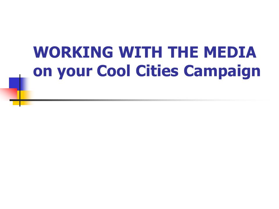 WORKING WITH THE MEDIA on your Cool Cities Campaign
