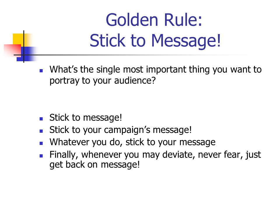Golden Rule: Stick to Message.