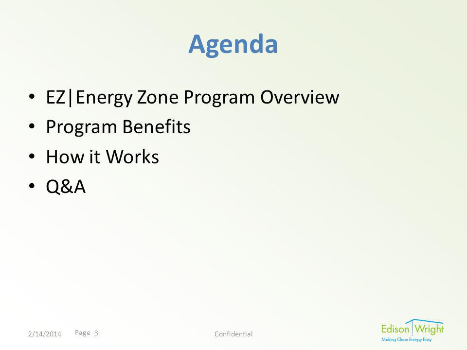 Page Agenda EZ|Energy Zone Program Overview Program Benefits How it Works Q&A 2/14/2014Confidential 3