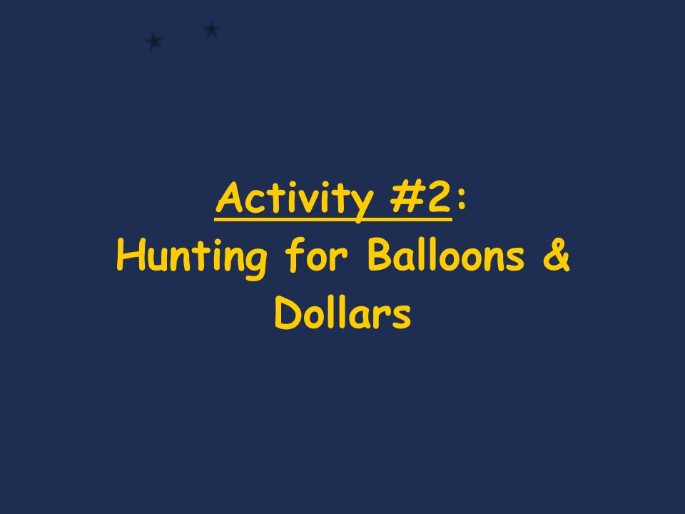 Activity #2: Hunting for Balloons & Dollars