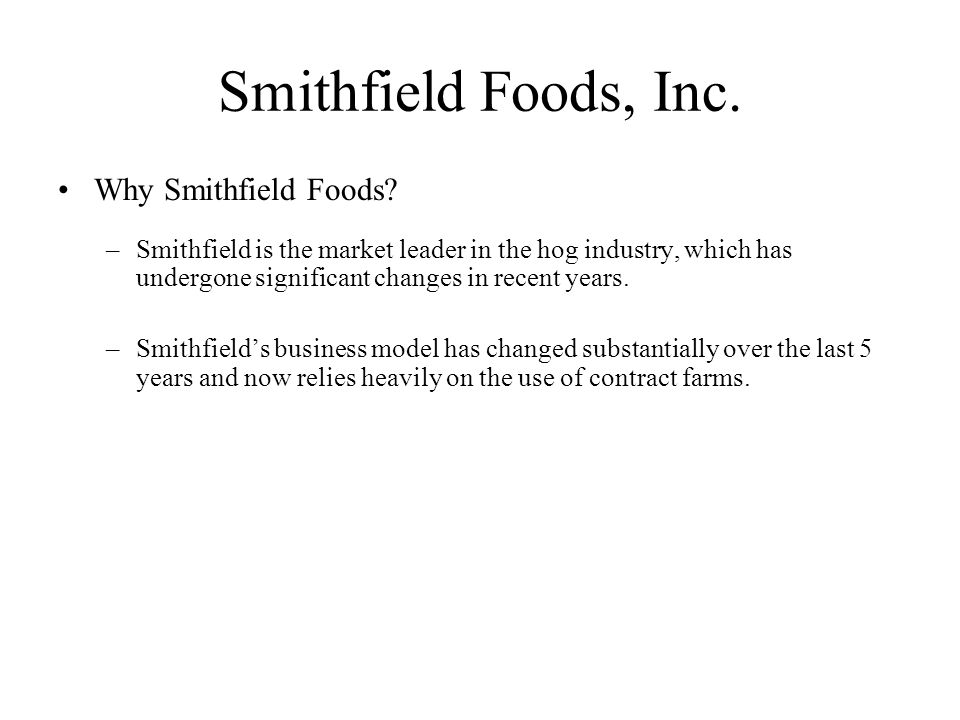 Smithfield Foods, Inc. Why Smithfield Foods.