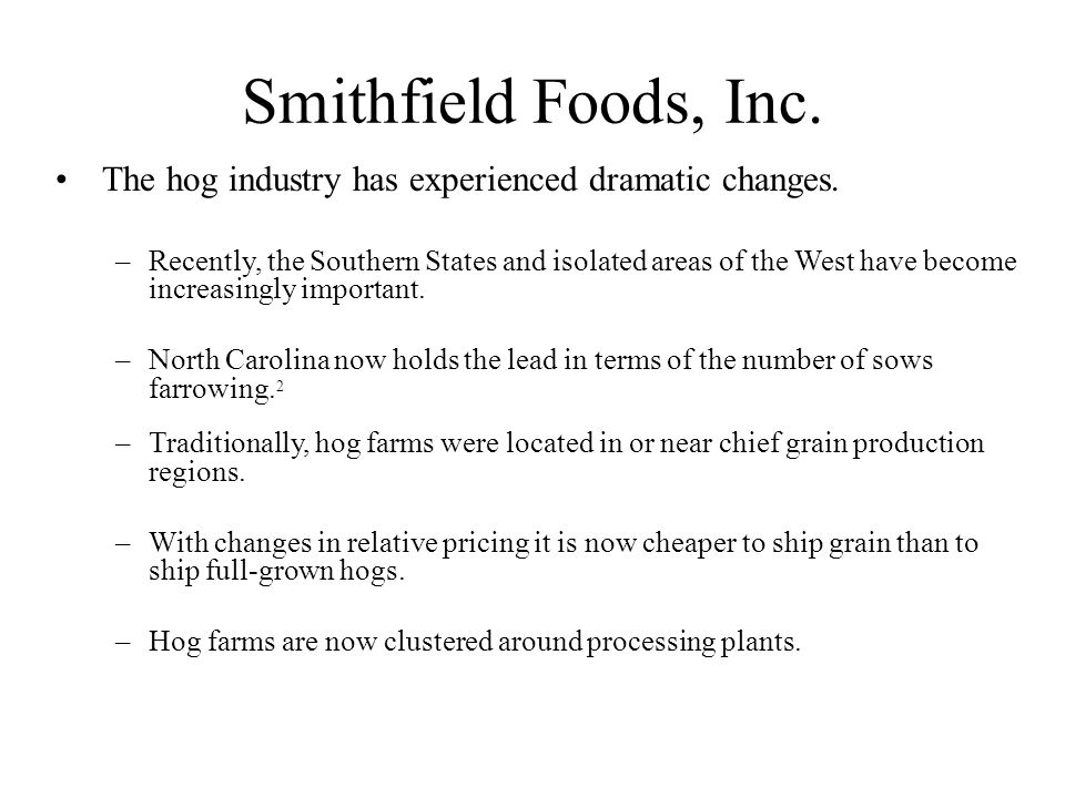 Smithfield Foods, Inc. The hog industry has experienced dramatic changes.