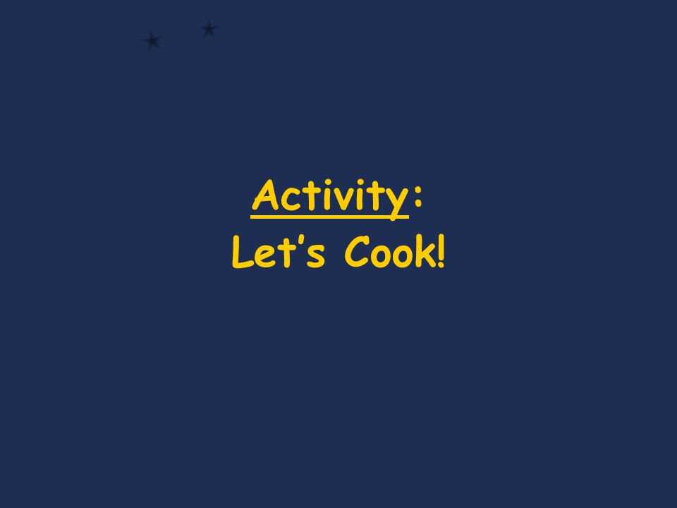 Activity: Lets Cook!