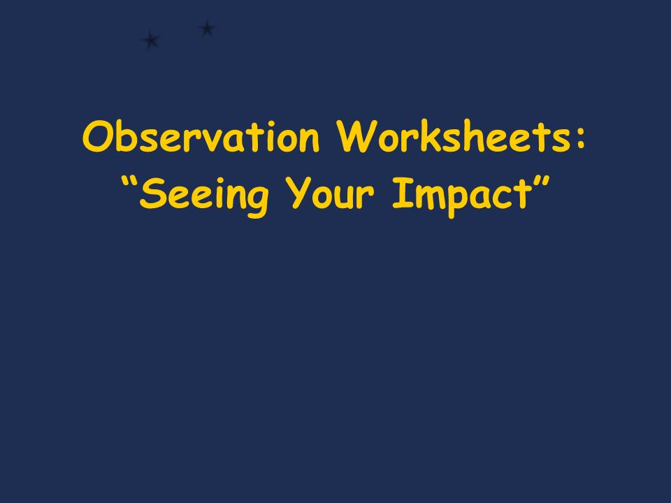 Observation Worksheets: Seeing Your Impact