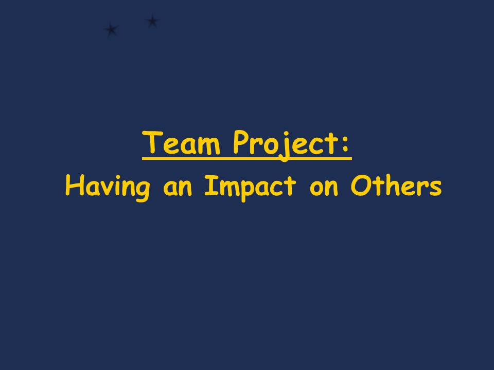 Team Project: Having an Impact on Others