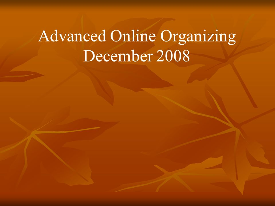 Advanced Online Organizing December 2008