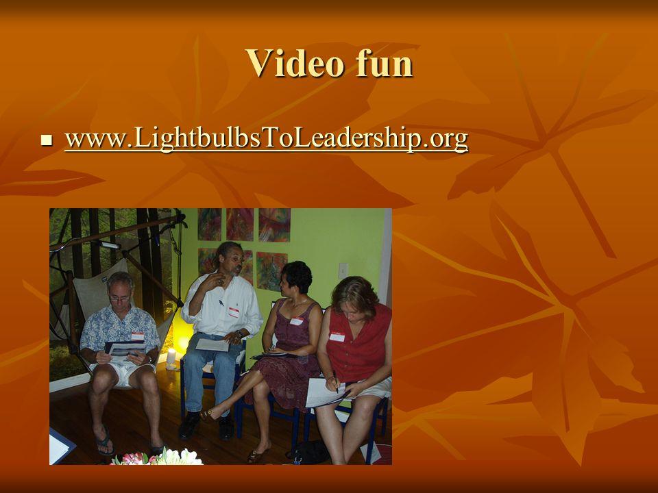 Video fun www.LightbulbsToLeadership.org www.LightbulbsToLeadership.org www.LightbulbsToLeadership.org