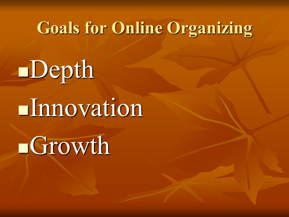 Goals for Online Organizing Depth Innovation Growth