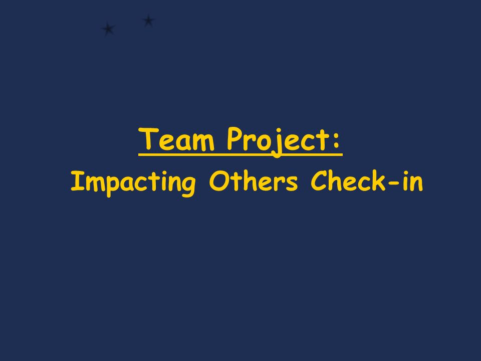 Team Project: Impacting Others Check-in