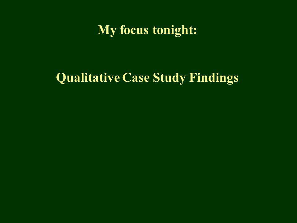 My focus tonight: Qualitative Case Study Findings