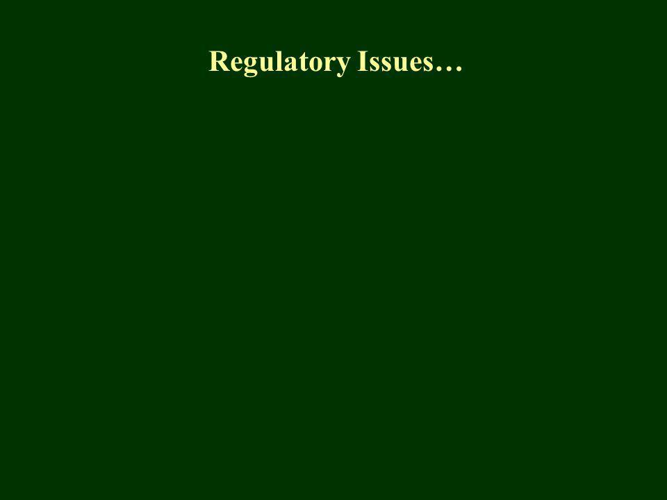 Regulatory Issues…