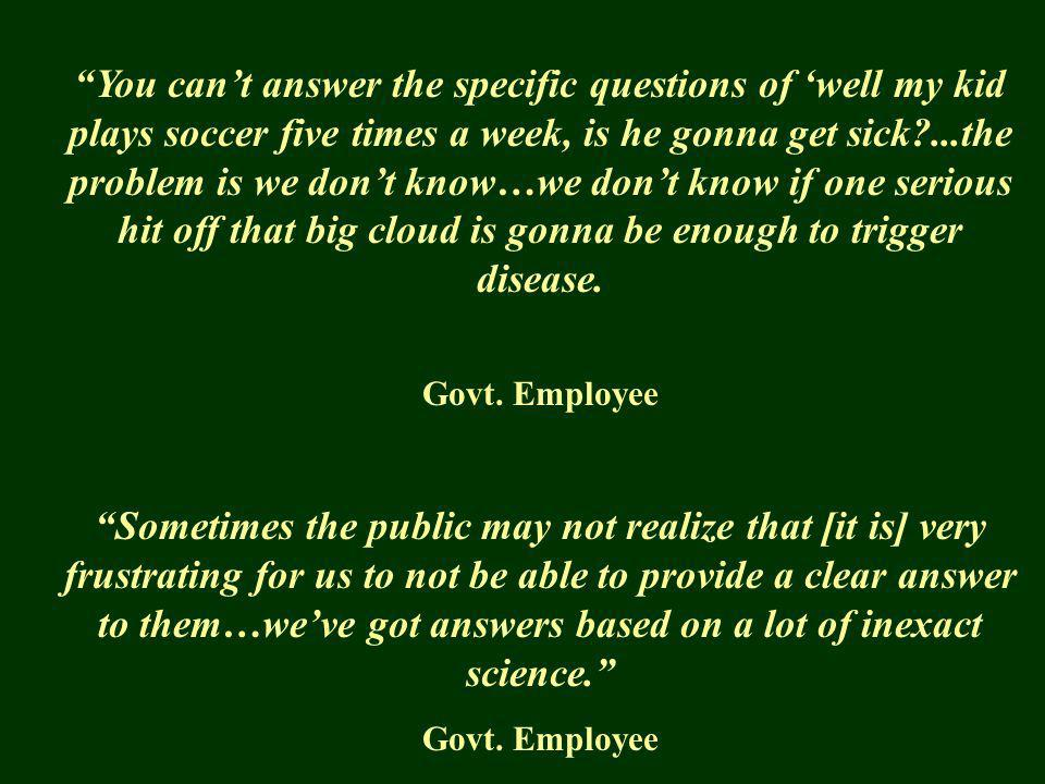 You cant answer the specific questions of well my kid plays soccer five times a week, is he gonna get sick?...the problem is we dont know…we dont know if one serious hit off that big cloud is gonna be enough to trigger disease.