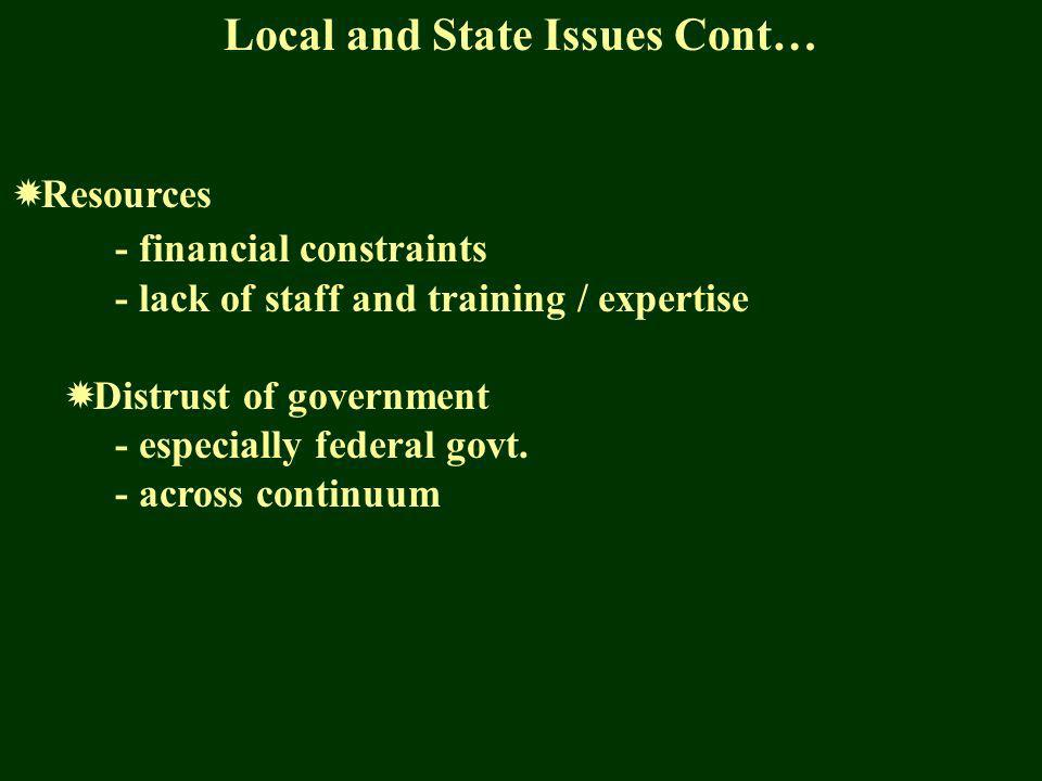 Local and State Issues Cont… Resources - financial constraints - lack of staff and training / expertise Distrust of government - especially federal govt.