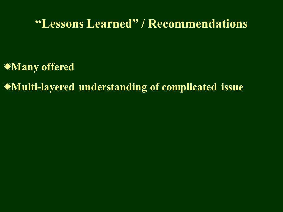 Lessons Learned / Recommendations Many offered Multi-layered understanding of complicated issue