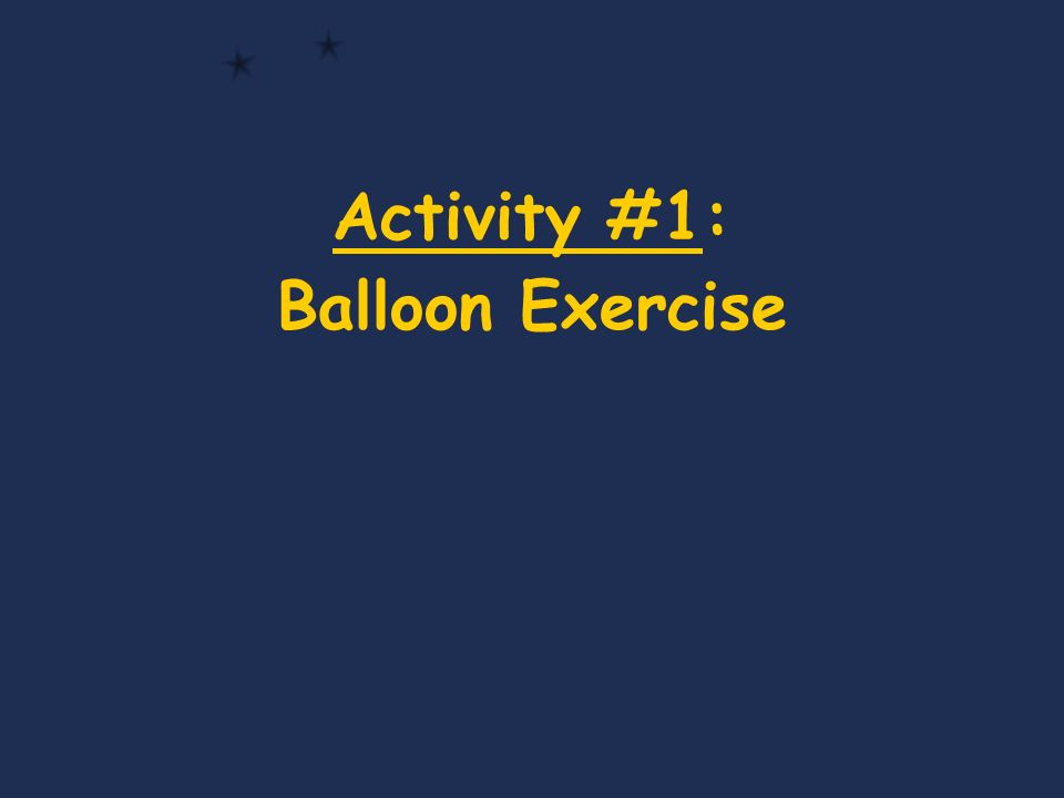 Activity #1: Balloon Exercise