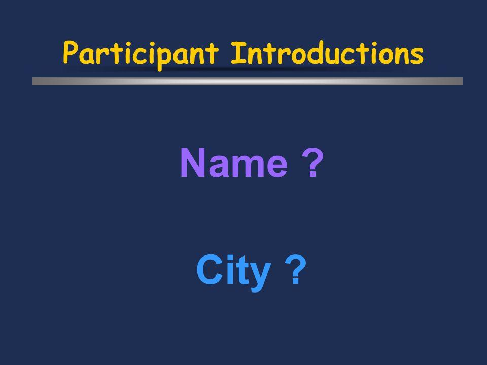 Participant Introductions Name City