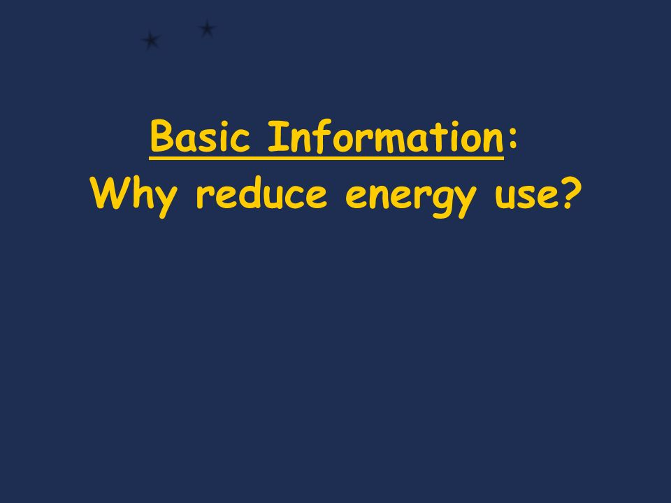 Basic Information: Why reduce energy use