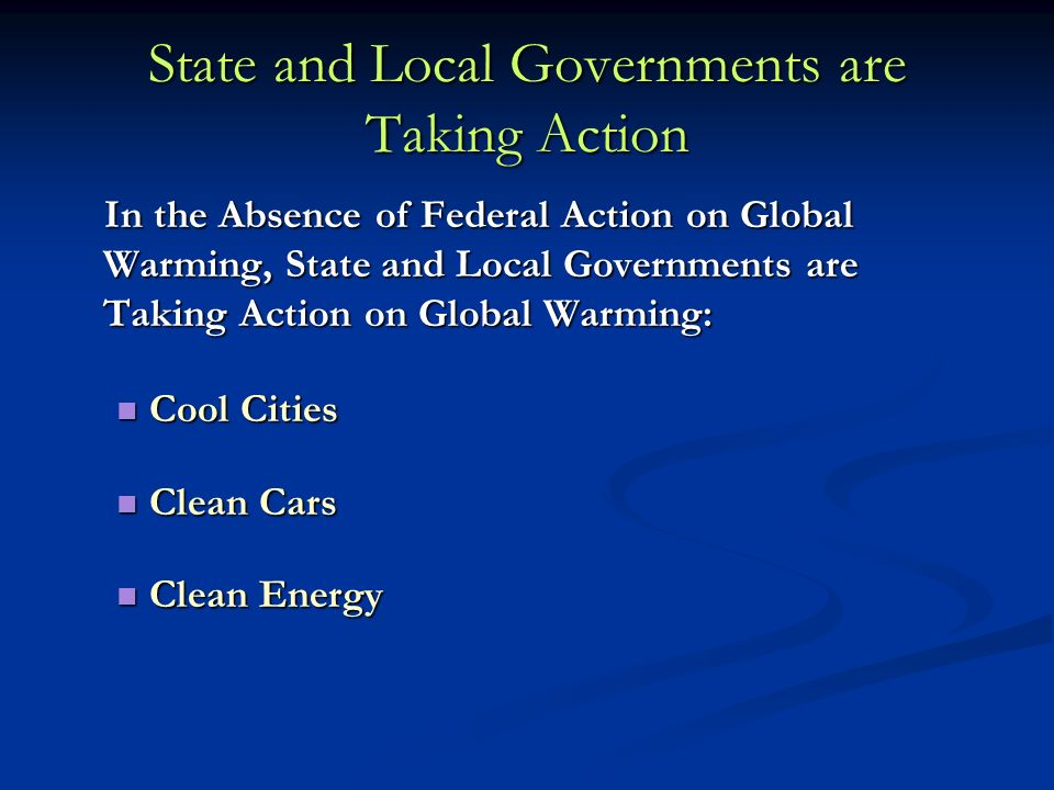 State and Local Governments are Taking Action In the Absence of Federal Action on Global Warming, State and Local Governments are Taking Action on Glo