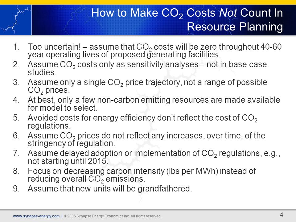 4 www.synapse-energy.com | ©2006 Synapse Energy Economics Inc. All rights reserved. How to Make CO 2 Costs Not Count In Resource Planning 1.Too uncert
