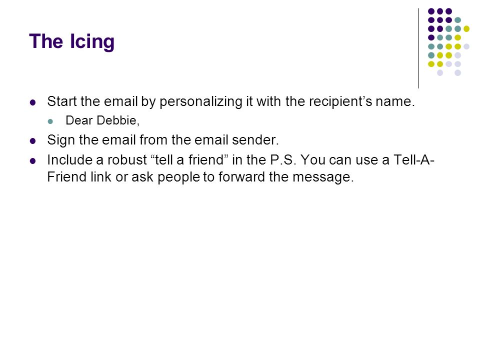 The Icing Start the email by personalizing it with the recipients name.