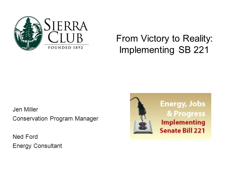 From Victory to Reality: Implementing SB 221 Jen Miller Conservation Program Manager Ned Ford Energy Consultant
