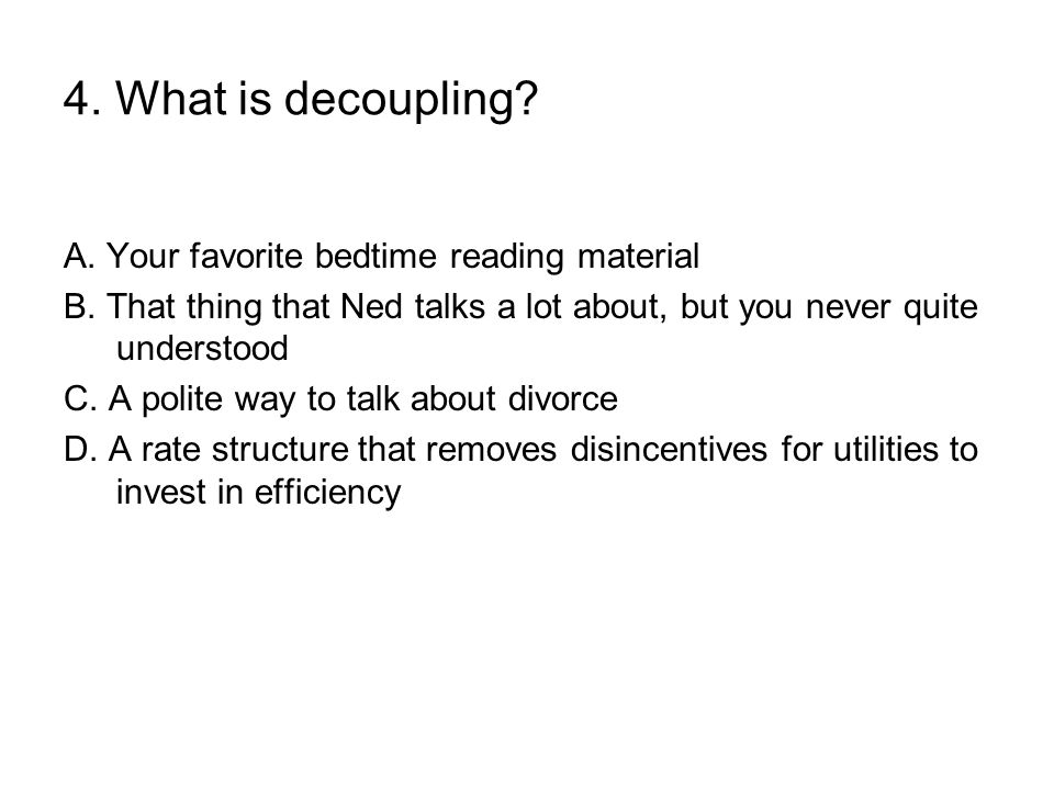 4. What is decoupling. A. Your favorite bedtime reading material B.