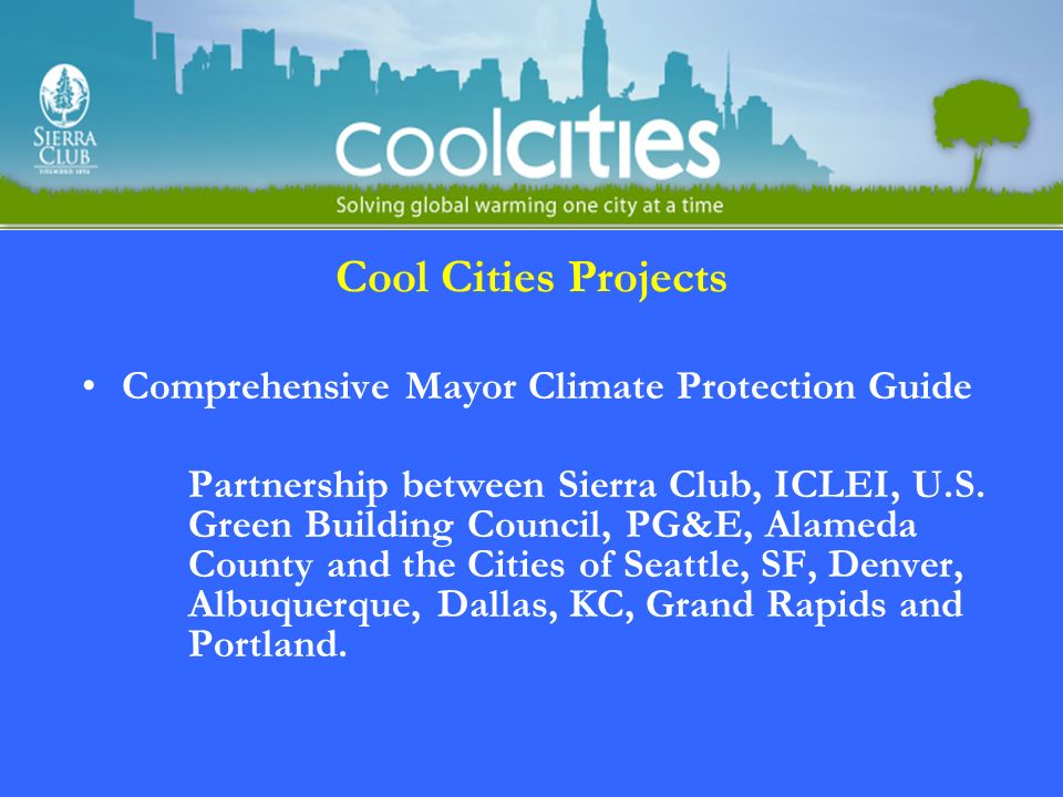 Cool Cities Projects Comprehensive Mayor Climate Protection Guide Partnership between Sierra Club, ICLEI, U.S.