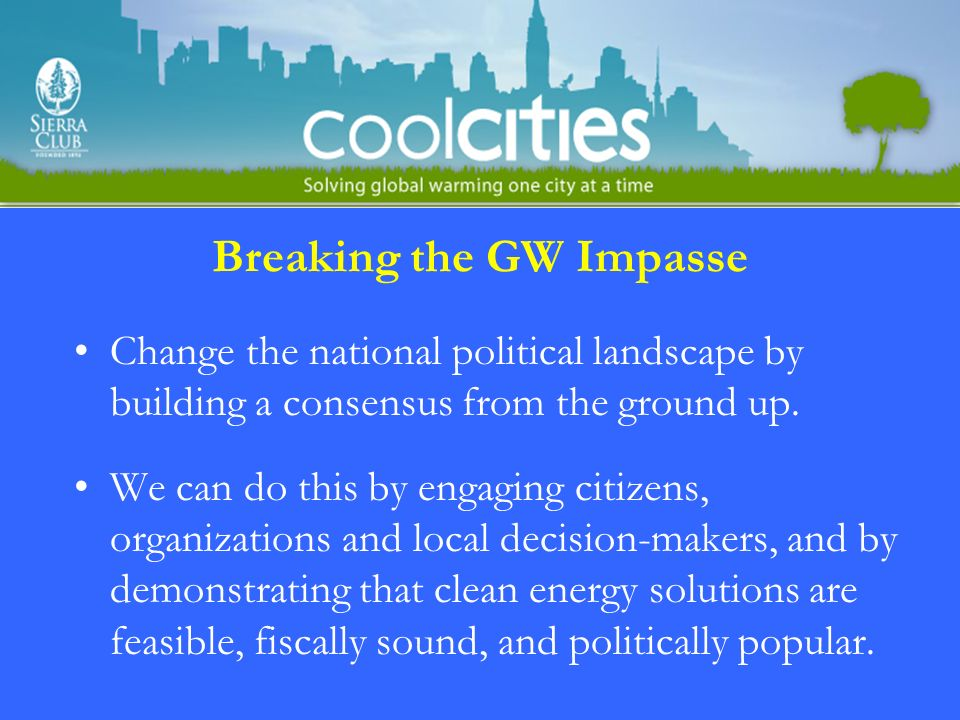 Breaking the GW Impasse Change the national political landscape by building a consensus from the ground up.
