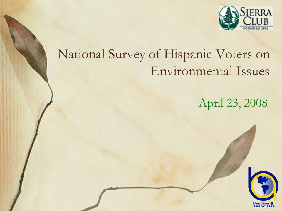 National Survey of Hispanic Voters on Environmental Issues April 23, 2008
