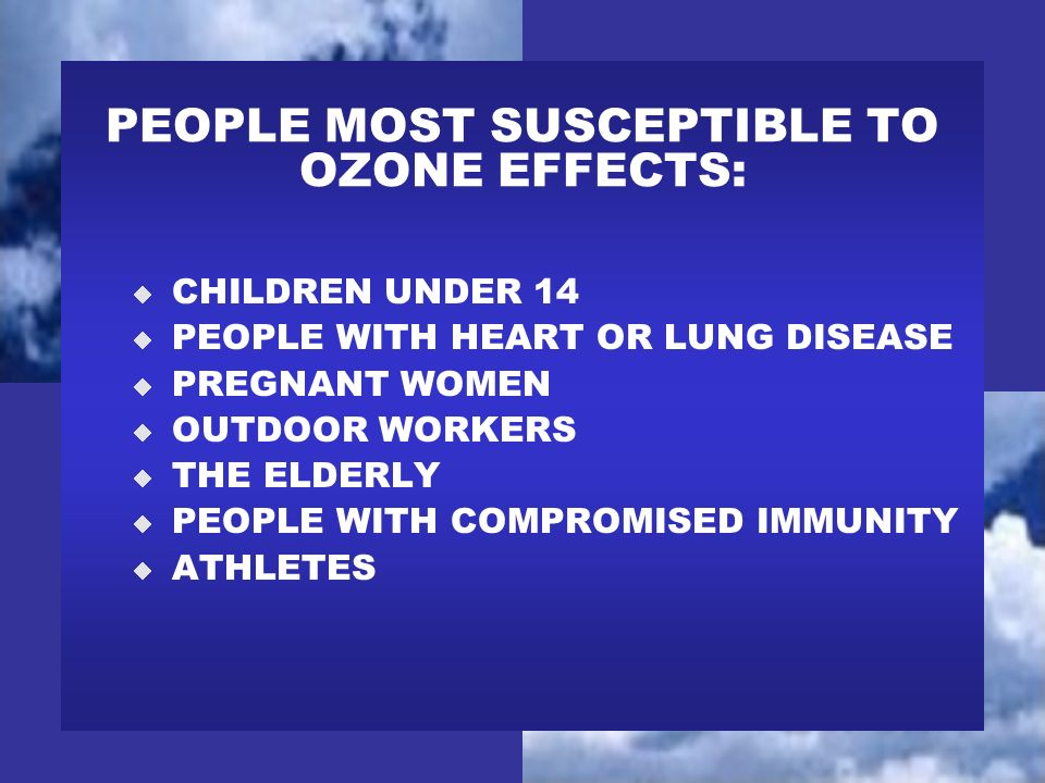 CHILDREN UNDER 14 PEOPLE WITH HEART OR LUNG DISEASE PREGNANT WOMEN OUTDOOR WORKERS THE ELDERLY PEOPLE WITH COMPROMISED IMMUNITY ATHLETES PEOPLE MOST S