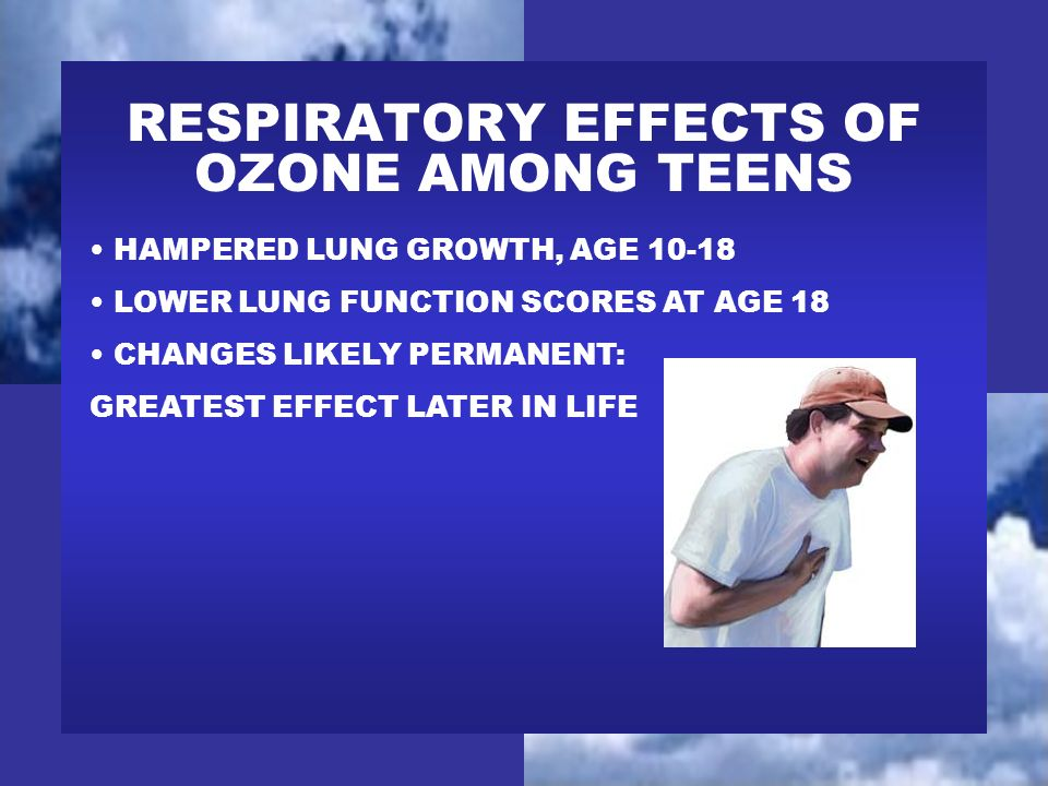 RESPIRATORY EFFECTS OF OZONE AMONG TEENS HAMPERED LUNG GROWTH, AGE 10-18 LOWER LUNG FUNCTION SCORES AT AGE 18 CHANGES LIKELY PERMANENT: GREATEST EFFEC