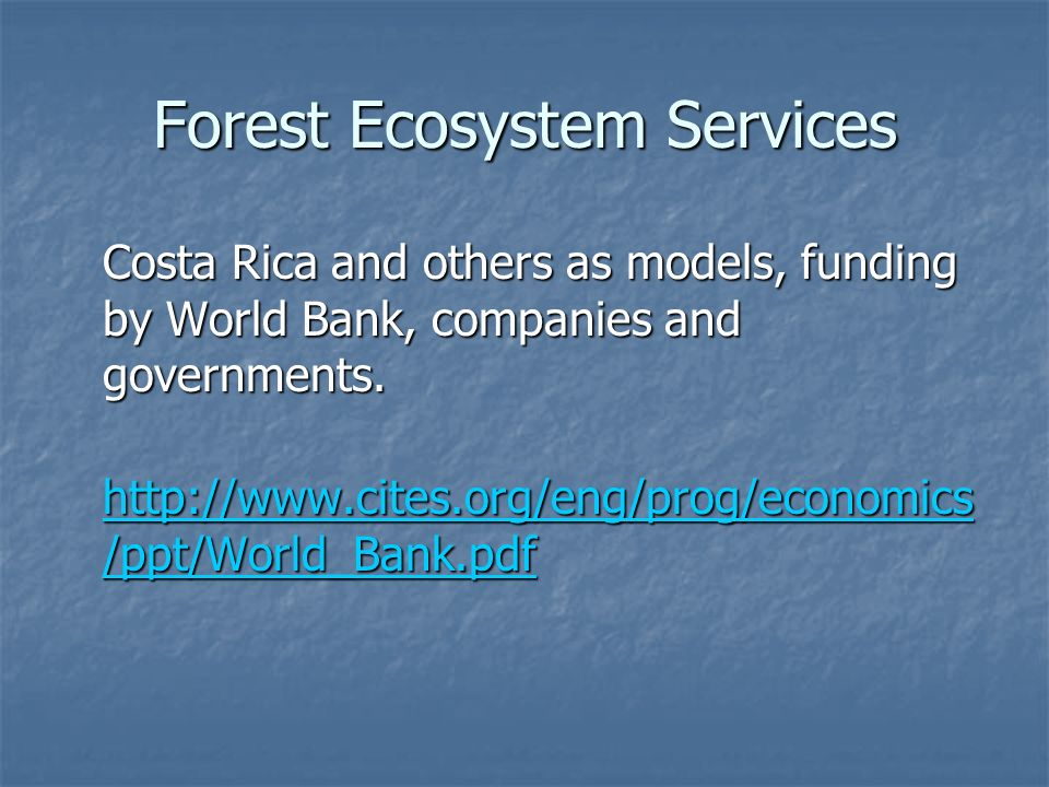 Forest Ecosystem Services Costa Rica and others as models, funding by World Bank, companies and governments.
