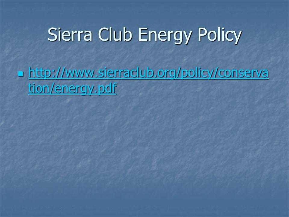 Sierra Club Energy Policy http://www.sierraclub.org/policy/conserva tion/energy.pdf http://www.sierraclub.org/policy/conserva tion/energy.pdf http://www.sierraclub.org/policy/conserva tion/energy.pdf http://www.sierraclub.org/policy/conserva tion/energy.pdf