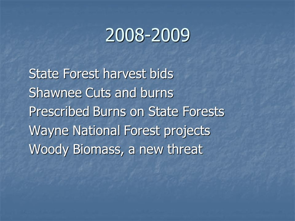 2008-2009 State Forest harvest bids Shawnee Cuts and burns Prescribed Burns on State Forests Wayne National Forest projects Woody Biomass, a new threat