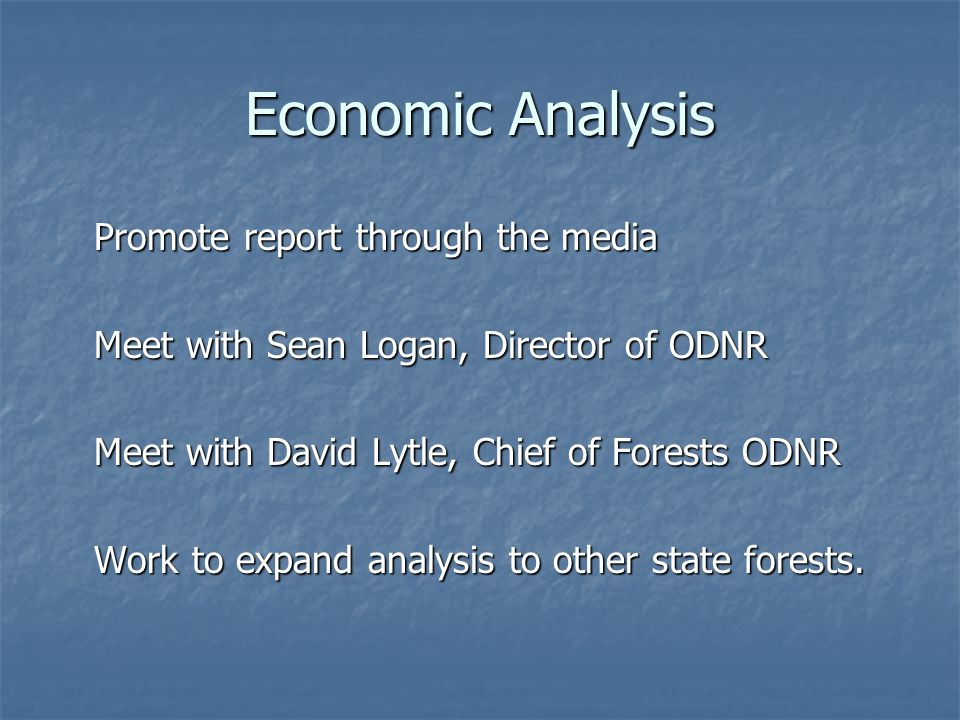 Economic Analysis Promote report through the media Meet with Sean Logan, Director of ODNR Meet with David Lytle, Chief of Forests ODNR Work to expand analysis to other state forests.