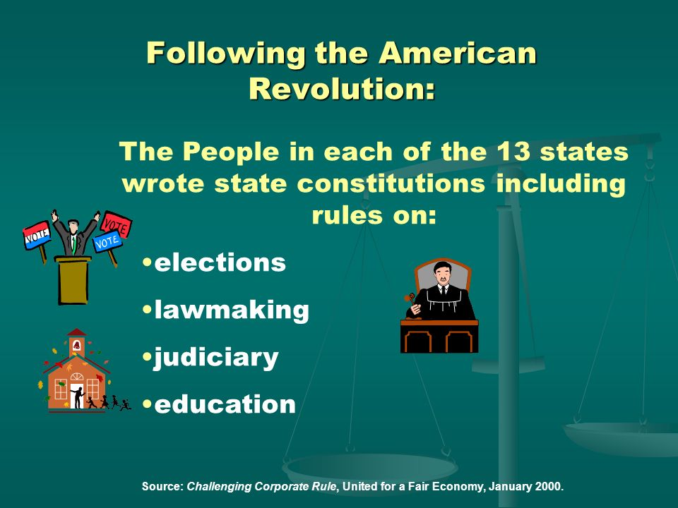 Source: Challenging Corporate Rule, United for a Fair Economy, January 2000. 1776: The American Revolution The American Revolution dismantled the Crow