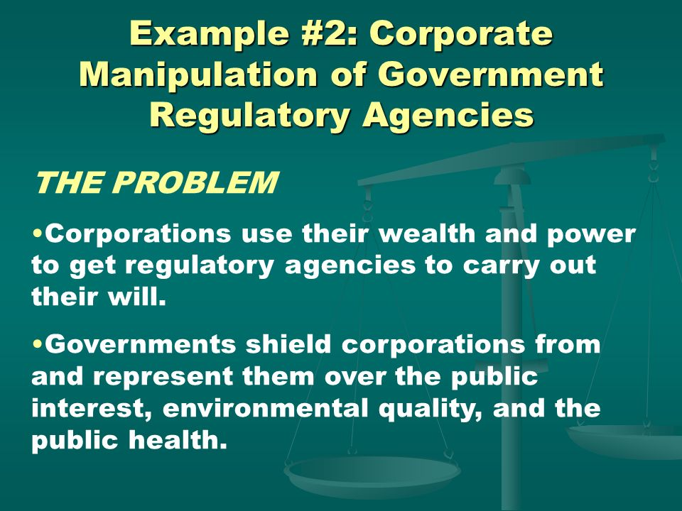 Example #1: Corporate Personhood THE CONSEQUENCES By granting personhood rights to corporations, courts have allowed them to grow and maximize profits