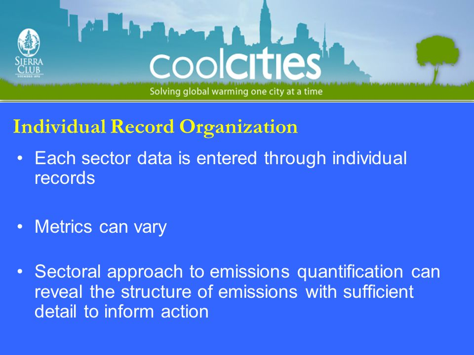Individual Record Organization Each sector data is entered through individual records Metrics can vary Sectoral approach to emissions quantification can reveal the structure of emissions with sufficient detail to inform action