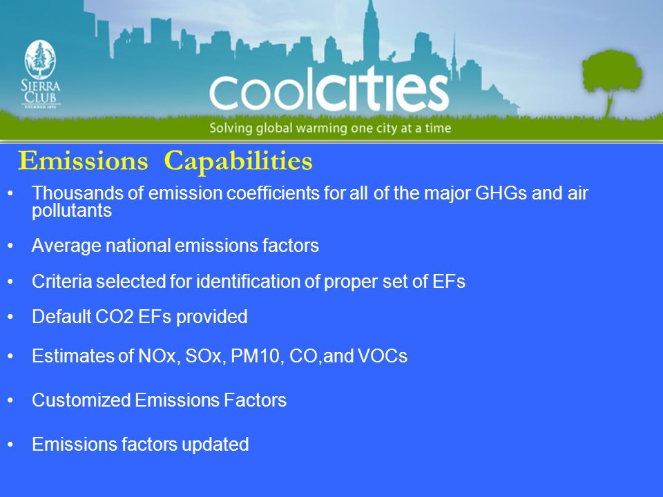 Emissions Capabilities Thousands of emission coefficients for all of the major GHGs and air pollutants Average national emissions factors Criteria selected for identification of proper set of EFs Default CO2 EFs provided Estimates of NOx, SOx, PM10, CO,and VOCs Customized Emissions Factors Emissions factors updated