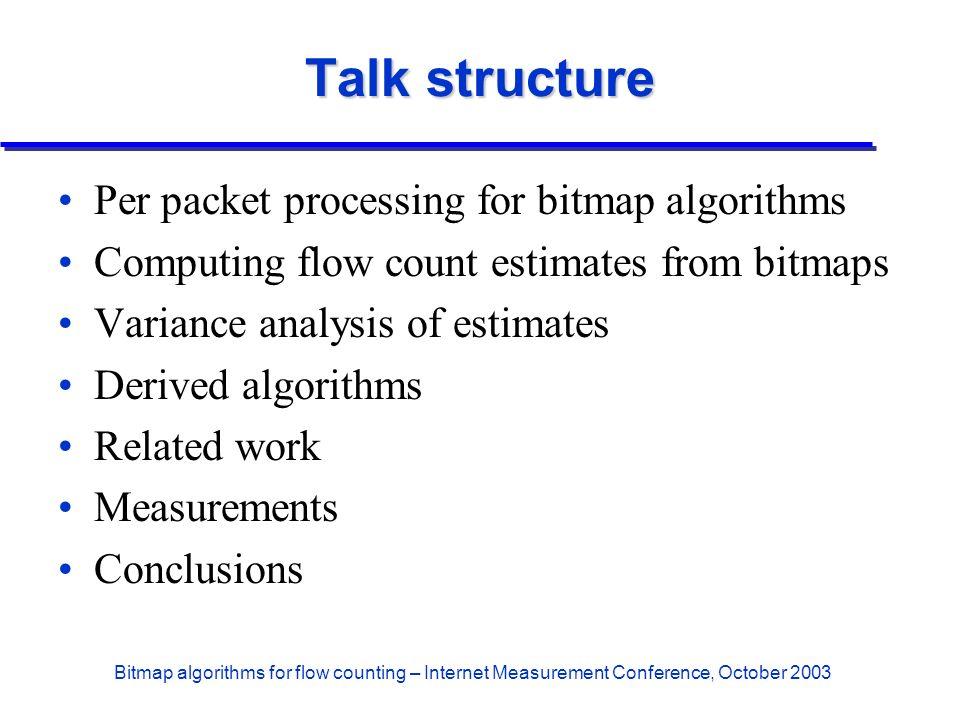 Bitmap algorithms for flow counting – Internet Measurement Conference, October 2003 Talk structure Per packet processing for bitmap algorithms Computi