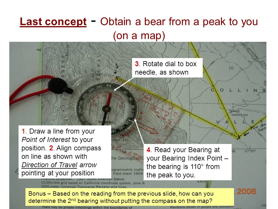 Last concept - Obtain a bear from a peak to you (on a map) 1. Draw a line from your Point of Interest to your position. 2. Align compass on line as sh