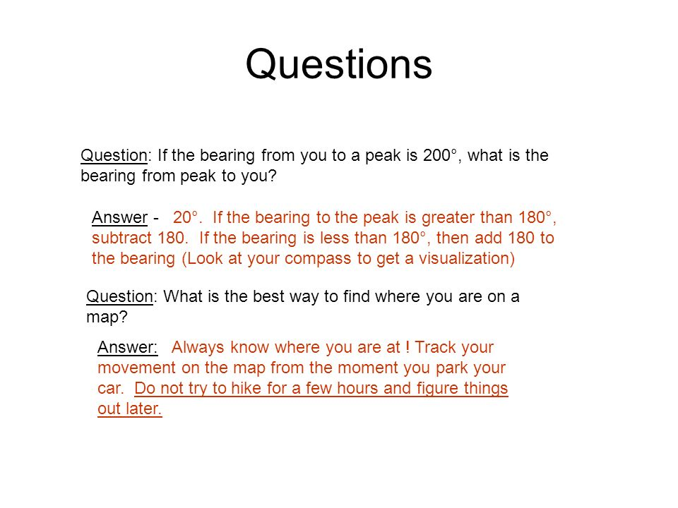 Questions Question: If the bearing from you to a peak is 200°, what is the bearing from peak to you? Answer - 20°. If the bearing to the peak is great