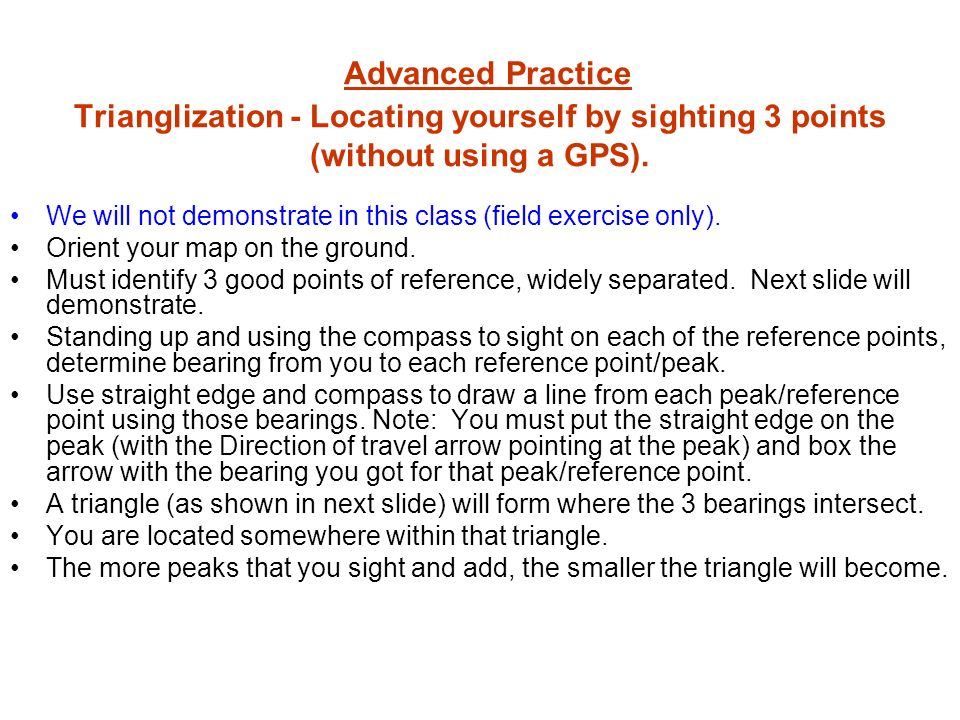 Advanced Practice Trianglization - Locating yourself by sighting 3 points (without using a GPS). We will not demonstrate in this class (field exercise