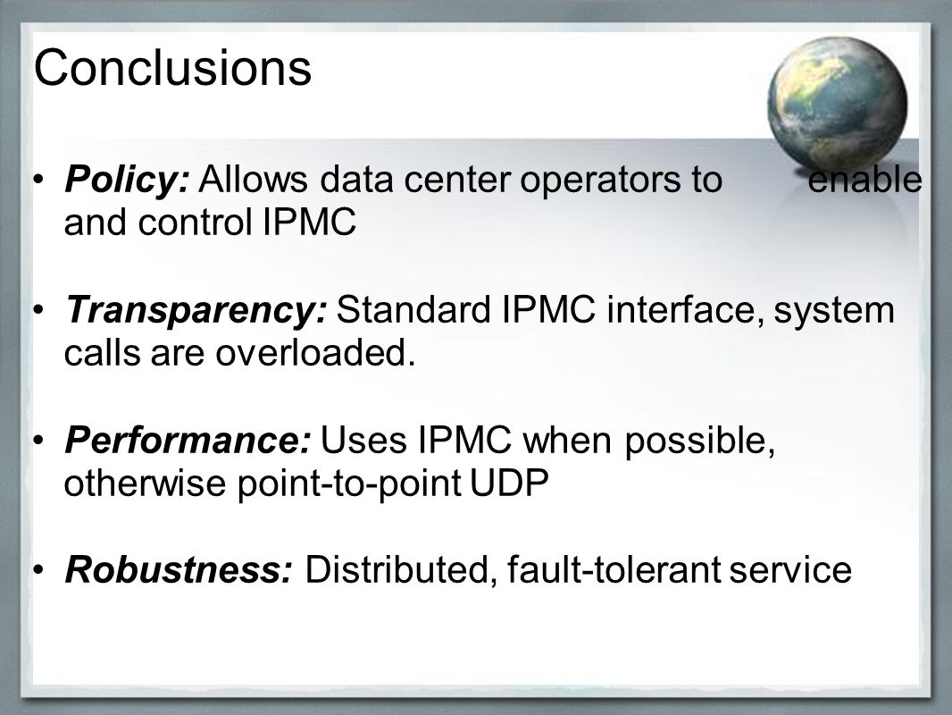 Conclusions Policy: Allows data center operators to enable and control IPMC Transparency: Standard IPMC interface, system calls are overloaded.
